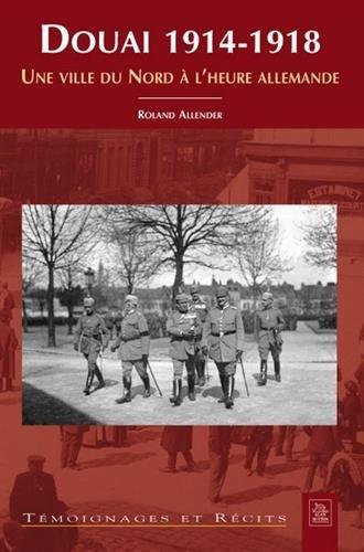 Douai 1914-1918 : Une ville du Nord à l...