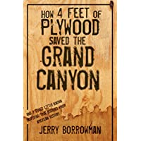 How 4 Feet of Plywood Saved the Grand Canyon: And 7 Other Little-known Inspiring True Stories from American History