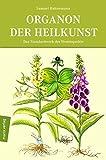 Organon der Heilkunst: Das Standardwerk der Homöopathie - Samuel Hahnemann