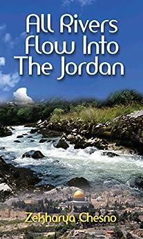 All Rivers Flow Into The Jordan: A Memoir (Biographies and Memoirs) (English Edition) von [Chesno, Zekharya]