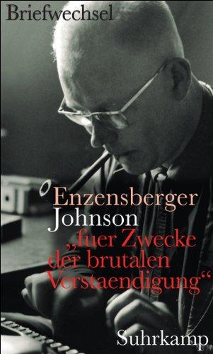 »fuer Zwecke der brutalen Verstaendigung«: Hans Magnus Enzensberger – Uwe Johnson. Der Briefwechsel