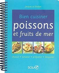 Bien cuisiner poissons et fruits de mer : Choisir, acheter, préparer, déguster