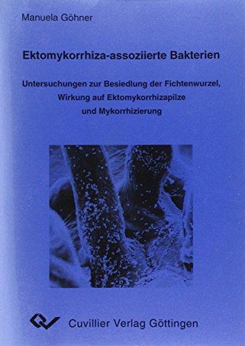 Ektomykorrhiza-assoziierte Bakterien - Untersuchungen zur Besiedlung der Fichtenwurzel, Wirkung auf Ektomykorrhizapilze und Mykorrhizierung