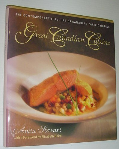 Great Canadian Cuisine: The Contemporary Flavours of Canadian Pacific Hotels by Stewart, Anita (2000) Hardcover