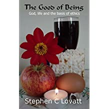 The Good of Being: God, life and the basis of ethics