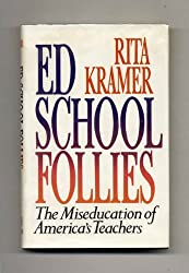 Ed School Follies: The Miseducation of America's Teachers by Rita Kramer (1991-09-30)