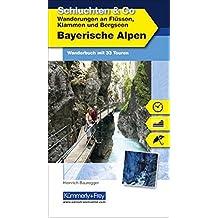 Bayerische Alpen Schluchten & Co: Wanderführer mit 33 Touren (Kümmerly+Frey Freizeitbücher)