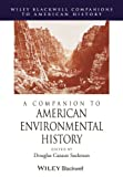 A Companion to American Environmental History (Wiley Blackwell Companions to American...