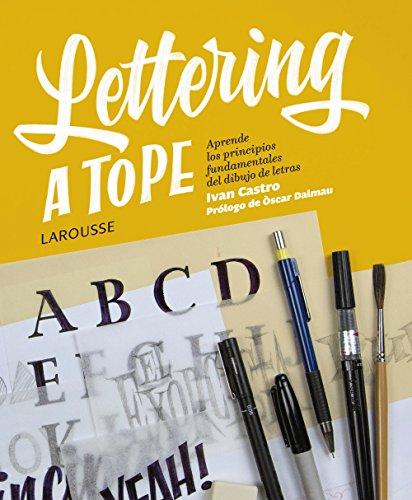 Lettering a tope (Larousse - Libros Ilustrados/ Prácticos - Ocio Y Naturaleza - Ocio) por Iván Castro Valenzuela