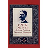 John Dewey: Religious Faith and Democratic Humanism by Steven C. Rockefeller (1994-04-15)