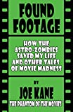 Found Footage: How the Astro-Zombies Saved My Life and Other Tales of Movie Madness