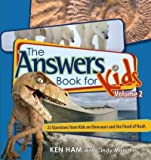 The Answer Book For Kids: 22 Questions On Dinosaurs And The Flood Of Noah (Answers Book For Kids)