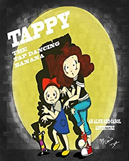 Tappy The Tap Dancing Banana The Alice And Carol Adventures Book 1