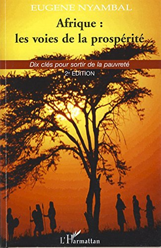 Afrique : les voies de la prospérité: Dix clés pour sortir de la pauvreté - 2è édition par Eugène Nyambal