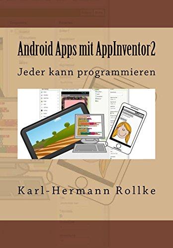 Android Apps mit Appinventor2: Jeder kann Programmieren (German Edition) por Karl-Hermann Rollke