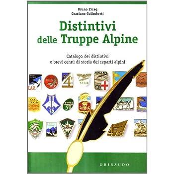 Distintivi Delle Truppe Alpine. Catalogo Dei Distintivi. Ediz. Illustrata
