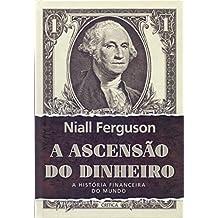 A Ascensão do Dinheiro. A História Financeira do Mundo (Em Portuguese do Brasil)