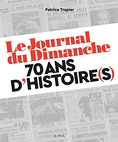 Le Journal du Dimanche : 70 ans d'histoire(s)