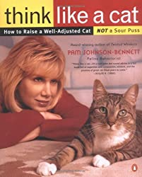 Think Like a Cat: How to Raise a Well-Adjusted Cat--Not a Sour Puss by Pam Johnson-Bennett (2000-01-01)