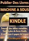 Telecharger Livres Encore un Livre oui mais pas Vraiment Machine a sous Kindle publier votre livre Trouver des idees rentable Vendre Plus de Livres Kindle et Commencer a gagner de l argent (PDF,EPUB,MOBI) gratuits en Francaise
