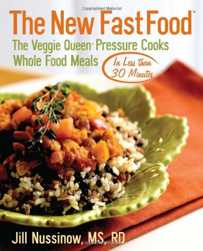 The New Fast Food: The Veggie Queen Pressure Cooks Whole Food Meals in Less than 30 MInutes - Free Fast Food Gluten
