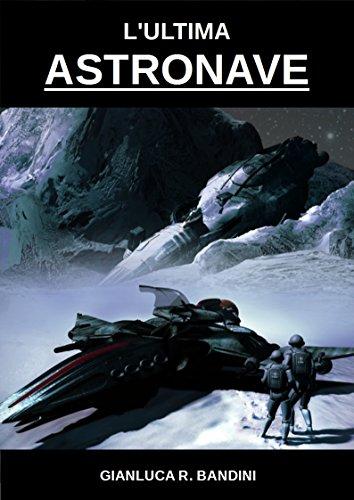 L'Ultima Astronave (Il Ciclo dei Mondi Vol. 1) di Gianluca Ranieri Bandini