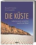 Die Küste: Lebensraum zwischen Land und Meer - Bruno P. Kremer, Fritz Gosselck