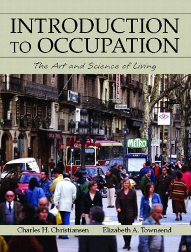 Introduction to Occupation: The Art and Science of Living 1st (first) Edition by Christiansen Ed.D. OTR, Charles, Townsend Ph.D., Elizabeth published by Prentice Hall (2003)