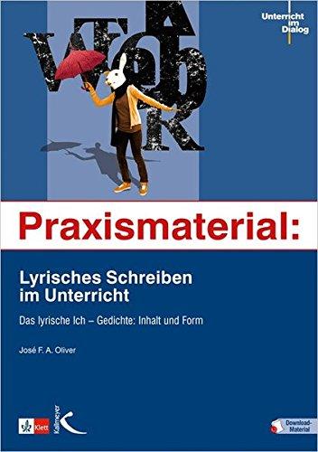 Praxismaterial: Lyrisches Schreiben im Unterricht: Das lyrische Ich – Gedichte: Inhalt und Form