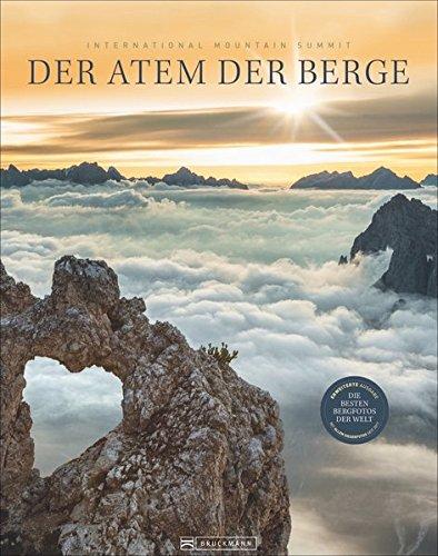 Der Atem der Berge: Bildband Fotografie - Alpen, Achttausender und Gipfel aller Kontinente. Die besten Bilder des weltweiten IMS Fotowettbewerbs. Mit Text des Bergfotografen Robert Bösch. (Summit Link)