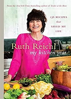 My Kitchen Year: 136 recipes that saved my life by [Reichl, Ruth]
