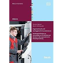 Ergonomisch und normgerecht konstruieren: Handlungsleitfaden zur Anwendung von Richtlinien und Normen in der ergonomischen Produktgestaltung (Beuth Praxis)