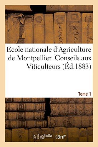 Ecole nationale d'Agriculture de Montpellier. Conseils aux Viticulteurs relativement Tome1: à la reconstitution des vignobles par les vignes américaines