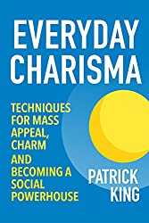 Everyday Charisma: Techniques for Mass Appeal, Charm, and Becoming a Social Powerhouse (Social Skills, Communication Skills, People Skills Mastery) (English Edition)