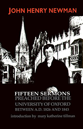 Fifteen Sermons Preached Before the University of Oxford: Between A.D.1826 and 1843 (Notre Dame Series in the Great Books)