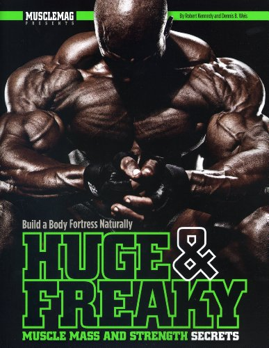Huge & Freaky Muscle Mass and Strength Secrets: Build a Body Fortress Naturally por Dennis C. Weis