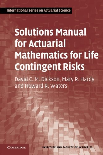 Solutions Manual for Actuarial Mathematics for Life Contingent Risks (International Series on Actuarial Science) by David C. M. Dickson (2012-03-26)