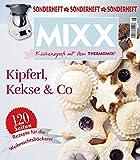 Sonderheft MIXX: Kipferl, Kekse & Co. - Küchenspaß mit dem THERMOMIX: Rezepte für die Weihnachtsbäckerei