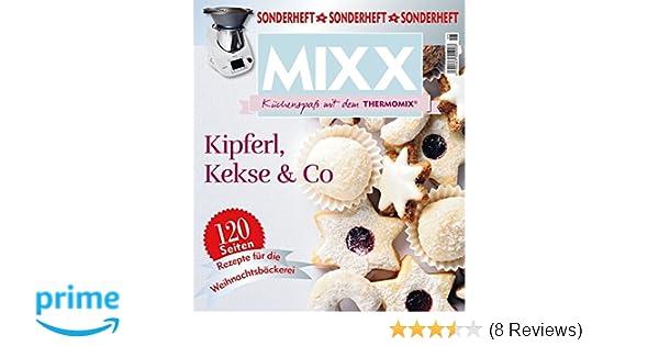 Sonderheft Mixx Kipferl Kekse Co Kuchenspass Mit Dem Thermomix