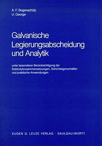 Galvanische Legierungsabscheidung und Analytik: Unter besonderer Berücksichtigung der Elektrolytzusammensetzungen, Schichteigenschaften und praktischen Anwendungen (Flüssigkeit Kontrolle)