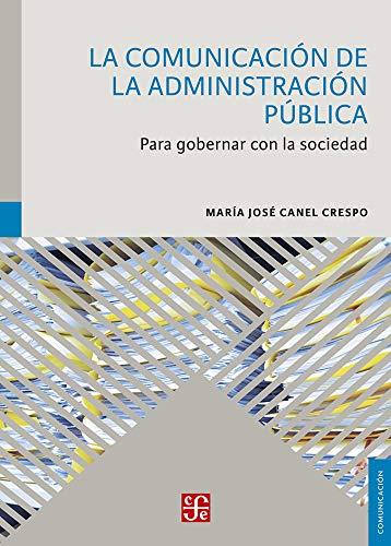 La Comunicación de la Administración Pública: Para Gobernar Con La Sociedad
