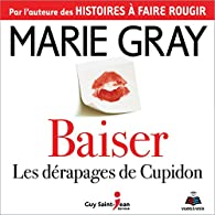 Baiser : Les dérapages de Cupidon par Marie Gray