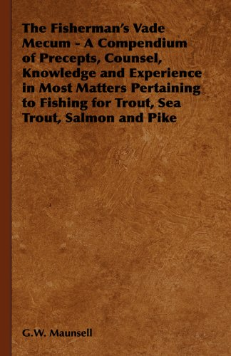 The Fisherman's Vade Mecum - A Compendium of Precepts, Counsel, Knowledge and Experience in Most Matters Pertaining to Fishing for Trout, Sea Trout, S (English Edition)