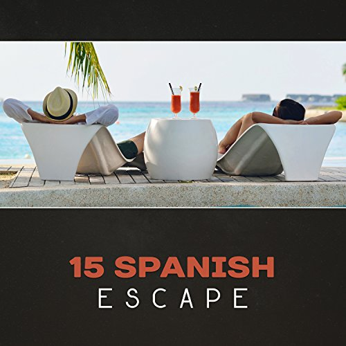15 Spanish Escape - Sweet Home with Latin Sounds, Learn Dance Steps, Soothing Relaxation