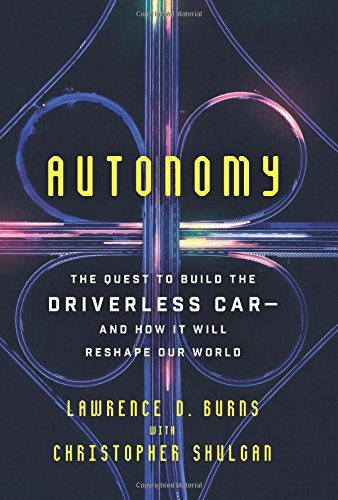 Autonomy: The Quest to Build the Driverless Car_And How It Will Reshape Our World