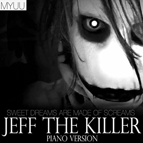 Jeff The Killer (Piano Version) [Sweet Dreams Are Made Of Screams] (Killer Jeff Jeff The)