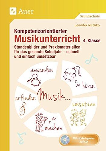 Kompetenzorientierter Musikunterricht 4. Klasse: Stundenbilder und Praxismaterialien für das gesamte Schuljahr - schnell und einfach umsetzbar (Kompetenzorientierter Unterricht Grundschule)