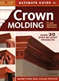 Ultimate Guide to Crown Molding: Plan, Design, Install (Ultimate Guide To... (Creative Homeowner))