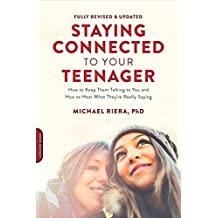Staying Connected to Your Teenager, Revised Edition: How to Keep Them Talking to You and How to Hear What They're Really Saying (English Edition)