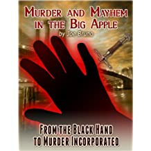 Murder and Mayhem in the Big Apple -  From the Black Hand to Murder Incorporated (English Edition)